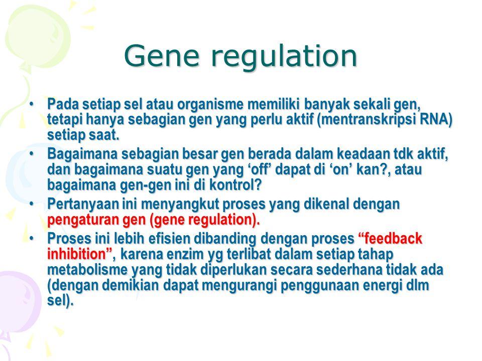 Gene regulation Pada setiap sel atau organisme memiliki banyak sekali gen, tetapi hanya sebagian gen yang perlu aktif (mentranskripsi RNA) setiap saat