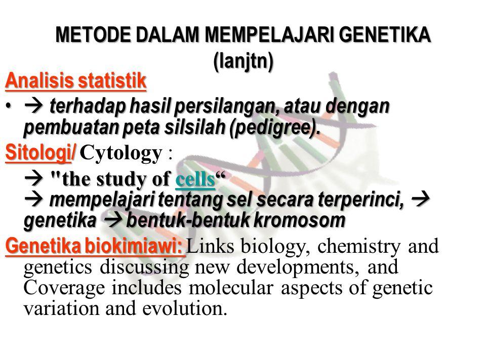 METODE DALAM MEMPELAJARI GENETIKA (lanjtn) Analisis statistik  terhadap hasil persilangan, atau dengan pembuatan peta silsilah (pedigree).  terhadap