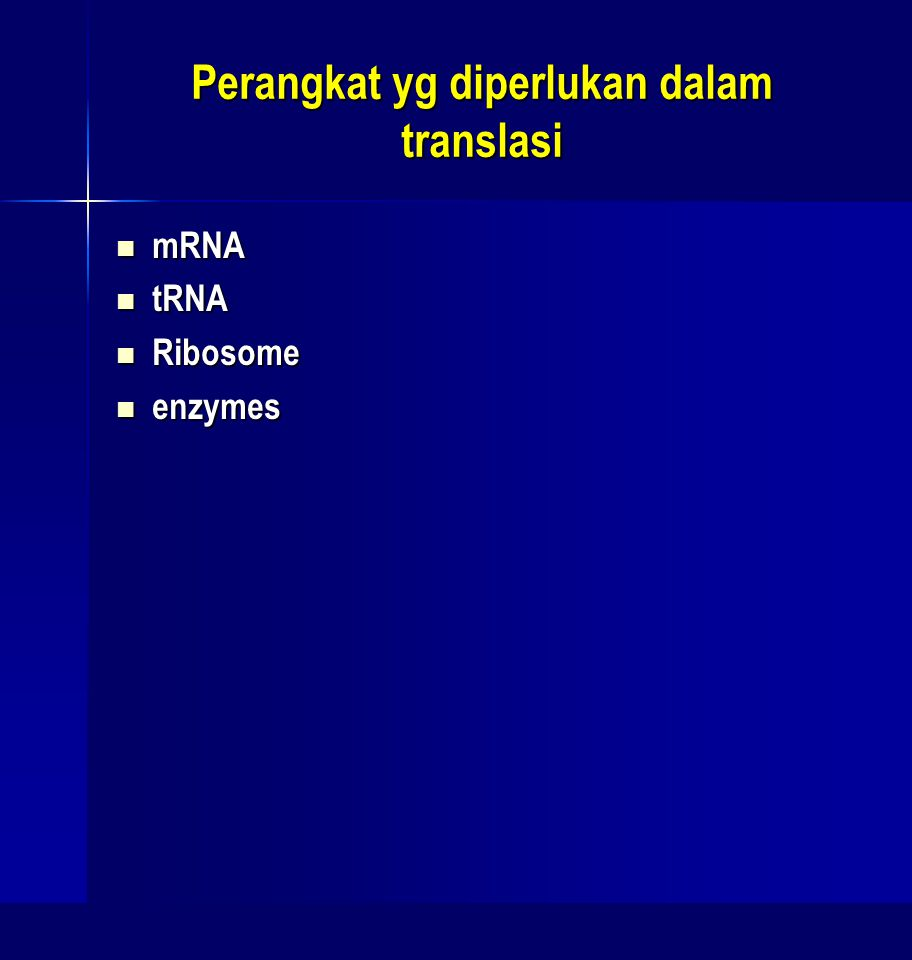 Perangkat yg diperlukan dalam translasi mRNA mRNA tRNA tRNA Ribosome Ribosome enzymes enzymes