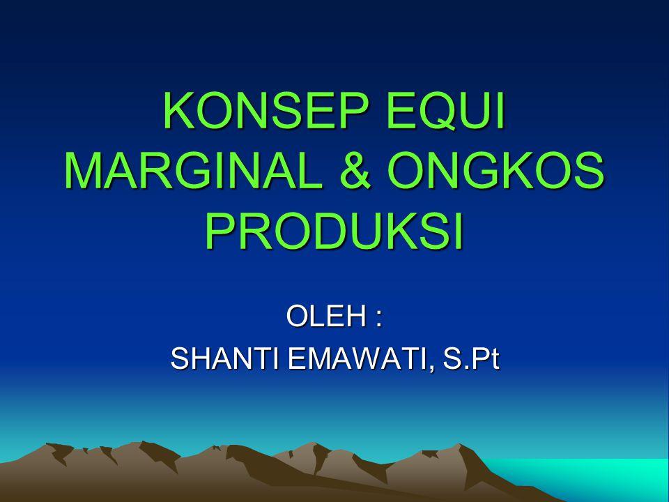 KONSEP EQUI MARGINAL & ONGKOS PRODUKSI OLEH : SHANTI EMAWATI, S.Pt
