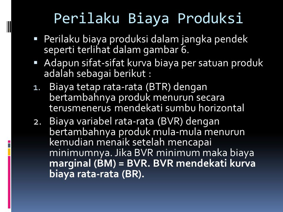 Perilaku Biaya Produksi  Perilaku biaya produksi dalam jangka pendek seperti terlihat dalam gambar 6.  Adapun sifat-sifat kurva biaya per satuan pro