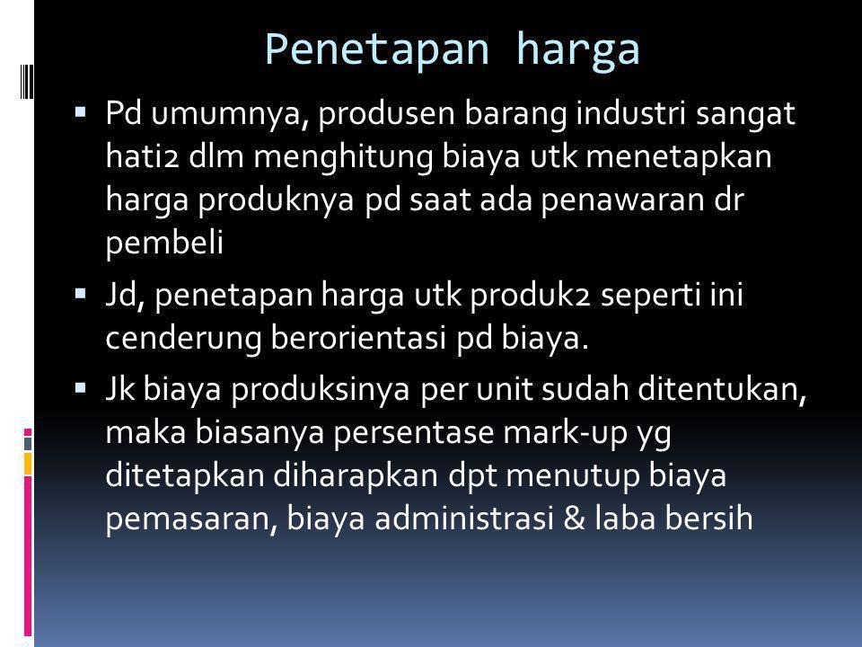 Penetapan harga  Pd umumnya, produsen barang industri sangat hati2 dlm menghitung biaya utk menetapkan harga produknya pd saat ada penawaran dr pembe