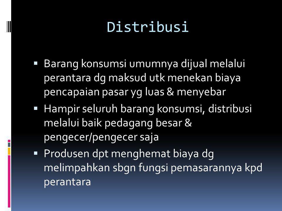 Distribusi  Barang konsumsi umumnya dijual melalui perantara dg maksud utk menekan biaya pencapaian pasar yg luas & menyebar  Hampir seluruh barang