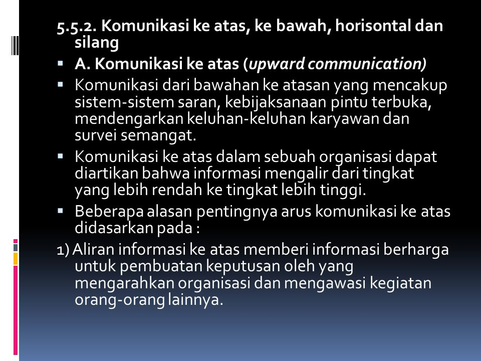 5.5.2. Komunikasi ke atas, ke bawah, horisontal dan silang  A. Komunikasi ke atas (upward communication)  Komunikasi dari bawahan ke atasan yang men