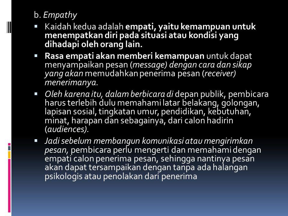 b. Empathy  Kaidah kedua adalah empati, yaitu kemampuan untuk menempatkan diri pada situasi atau kondisi yang dihadapi oleh orang lain.  Rasa empati