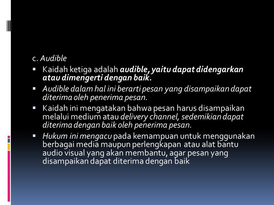 c. Audible  Kaidah ketiga adalah audible, yaitu dapat didengarkan atau dimengerti dengan baik.  Audible dalam hal ini berarti pesan yang disampaikan