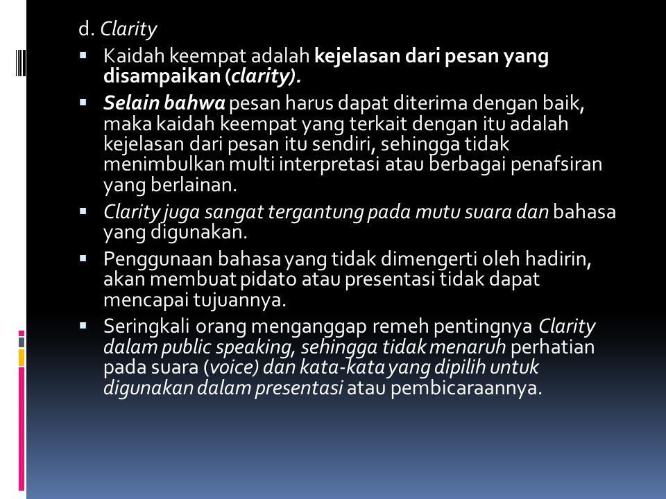 d. Clarity  Kaidah keempat adalah kejelasan dari pesan yang disampaikan (clarity).  Selain bahwa pesan harus dapat diterima dengan baik, maka kaidah