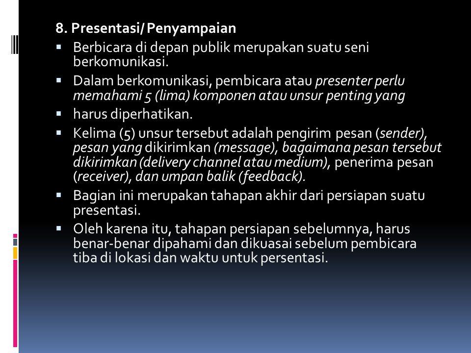 8. Presentasi/ Penyampaian  Berbicara di depan publik merupakan suatu seni berkomunikasi.  Dalam berkomunikasi, pembicara atau presenter perlu memah
