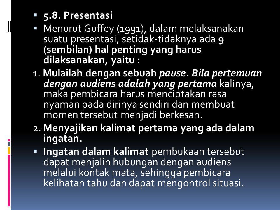  5.8. Presentasi  Menurut Guffey (1991), dalam melaksanakan suatu presentasi, setidak-tidaknya ada 9 (sembilan) hal penting yang harus dilaksanakan,