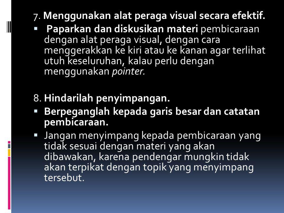 7. Menggunakan alat peraga visual secara efektif.  Paparkan dan diskusikan materi pembicaraan dengan alat peraga visual, dengan cara menggerakkan ke