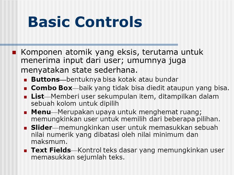Basic Controls Komponen atomik yang eksis, terutama untuk menerima input dari user; umumnya juga menyatakan state sederhana. Buttons — bentuknya bisa