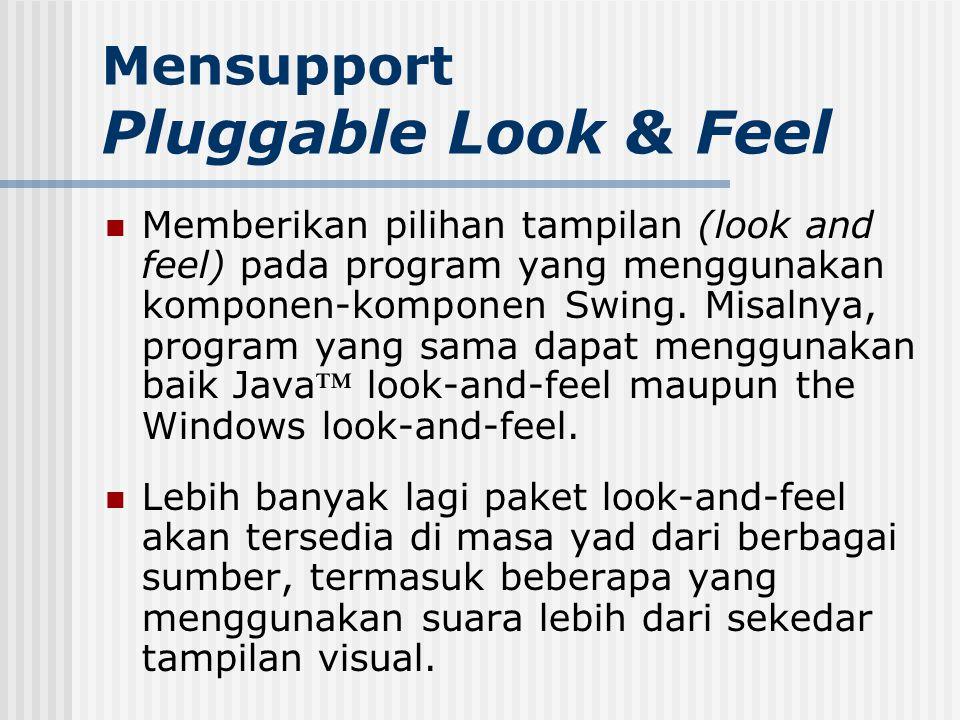 Mensupport Pluggable Look & Feel Memberikan pilihan tampilan (look and feel) pada program yang menggunakan komponen-komponen Swing. Misalnya, program