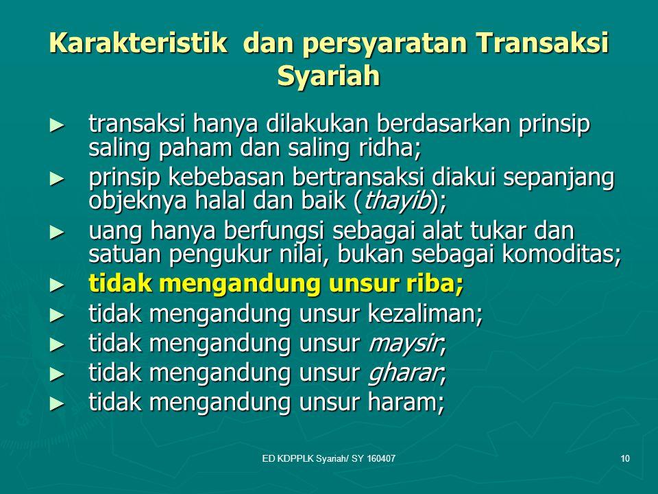 ED KDPPLK Syariah/ SY 16040710 Karakteristik dan persyaratan Transaksi Syariah ► transaksi hanya dilakukan berdasarkan prinsip saling paham dan saling