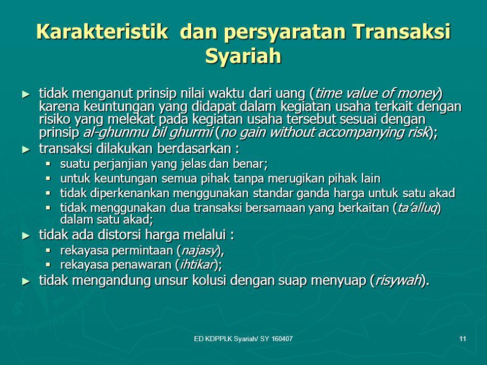 ED KDPPLK Syariah/ SY 16040711 Karakteristik dan persyaratan Transaksi Syariah ► tidak menganut prinsip nilai waktu dari uang (time value of money) ka