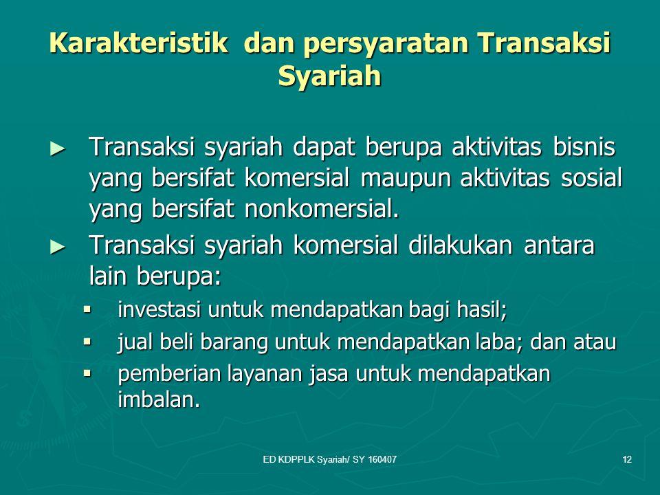ED KDPPLK Syariah/ SY 16040712 Karakteristik dan persyaratan Transaksi Syariah ► Transaksi syariah dapat berupa aktivitas bisnis yang bersifat komersi