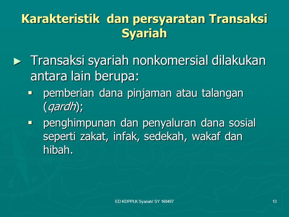 ED KDPPLK Syariah/ SY 16040713 Karakteristik dan persyaratan Transaksi Syariah ► Transaksi syariah nonkomersial dilakukan antara lain berupa:  pember