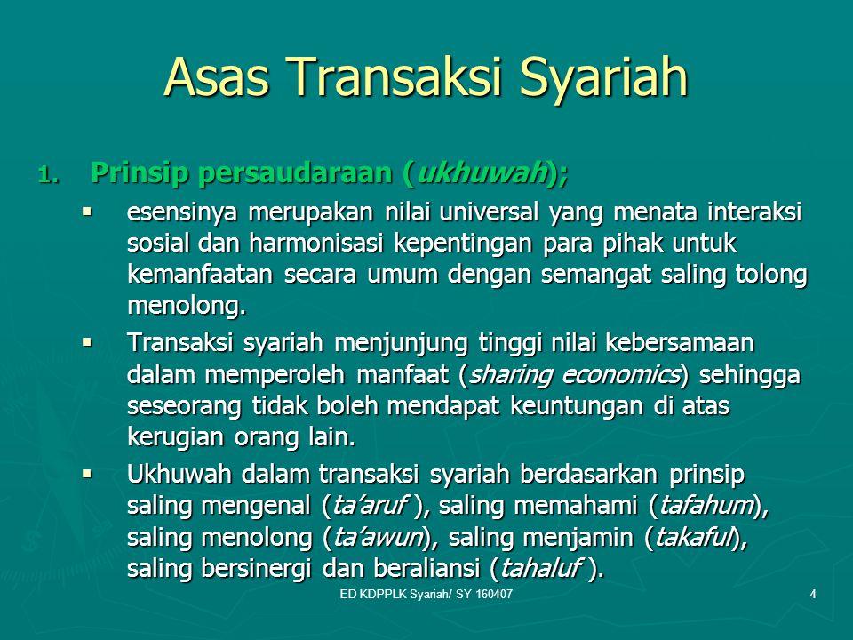 ED KDPPLK Syariah/ SY 1604074 Asas Transaksi Syariah 1. Prinsip persaudaraan (ukhuwah);  esensinya merupakan nilai universal yang menata interaksi so