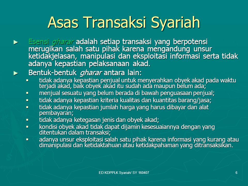 ED KDPPLK Syariah/ SY 1604076 Asas Transaksi Syariah ► Esensi gharar adalah setiap transaksi yang berpotensi merugikan salah satu pihak karena mengand