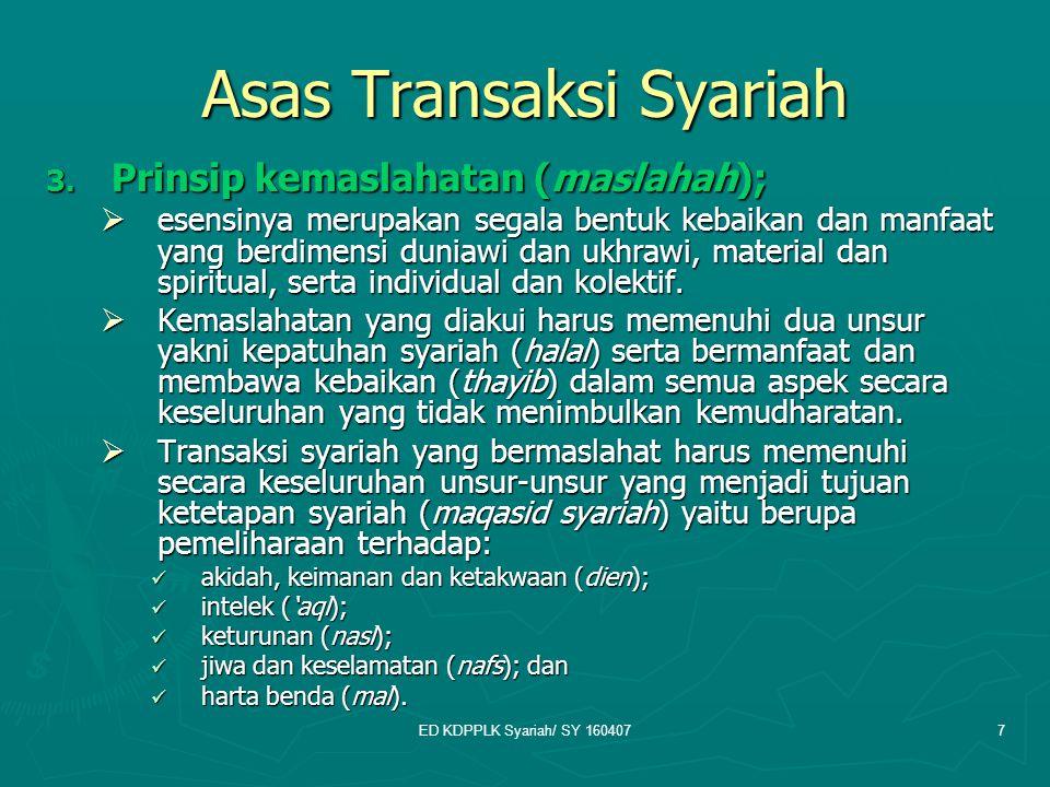 ED KDPPLK Syariah/ SY 1604077 Asas Transaksi Syariah 3. Prinsip kemaslahatan (maslahah);  esensinya merupakan segala bentuk kebaikan dan manfaat yang
