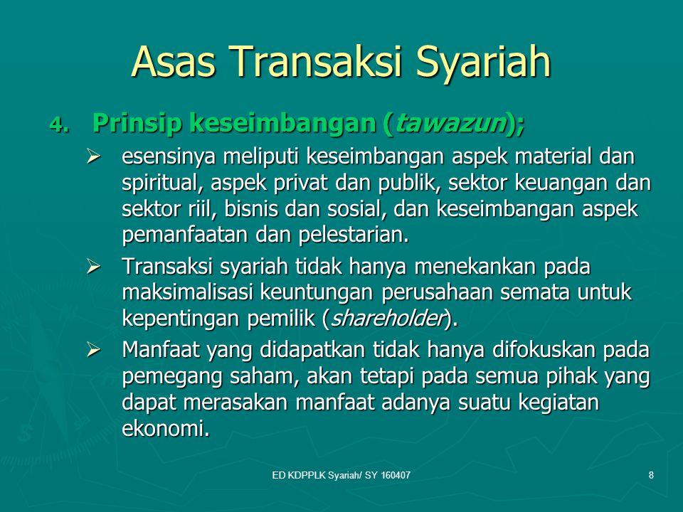 ED KDPPLK Syariah/ SY 1604078 Asas Transaksi Syariah 4. Prinsip keseimbangan (tawazun);  esensinya meliputi keseimbangan aspek material dan spiritual
