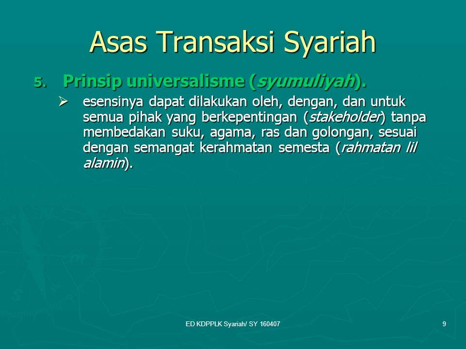 ED KDPPLK Syariah/ SY 1604079 Asas Transaksi Syariah 5. Prinsip universalisme (syumuliyah).  esensinya dapat dilakukan oleh, dengan, dan untuk semua