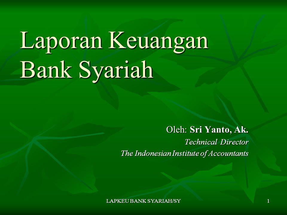 LAPKEU BANK SYARIAH/SY 1 Laporan Keuangan Bank Syariah Oleh: Sri Yanto, Ak. Technical Director The Indonesian Institute of Accountants