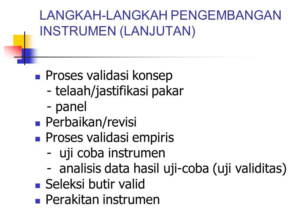 LANGKAH-LANGKAH PENGEMBANGAN INSTRUMEN (LANJUTAN) Proses validasi konsep - telaah/jastifikasi pakar - panel Perbaikan/revisi Proses validasi empiris -