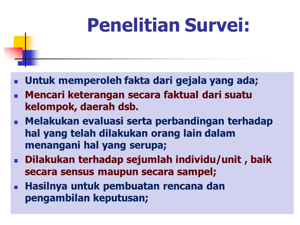 Penelitian Survei: Untuk memperoleh fakta dari gejala yang ada; Mencari keterangan secara faktual dari suatu kelompok, daerah dsb. Melakukan evaluasi