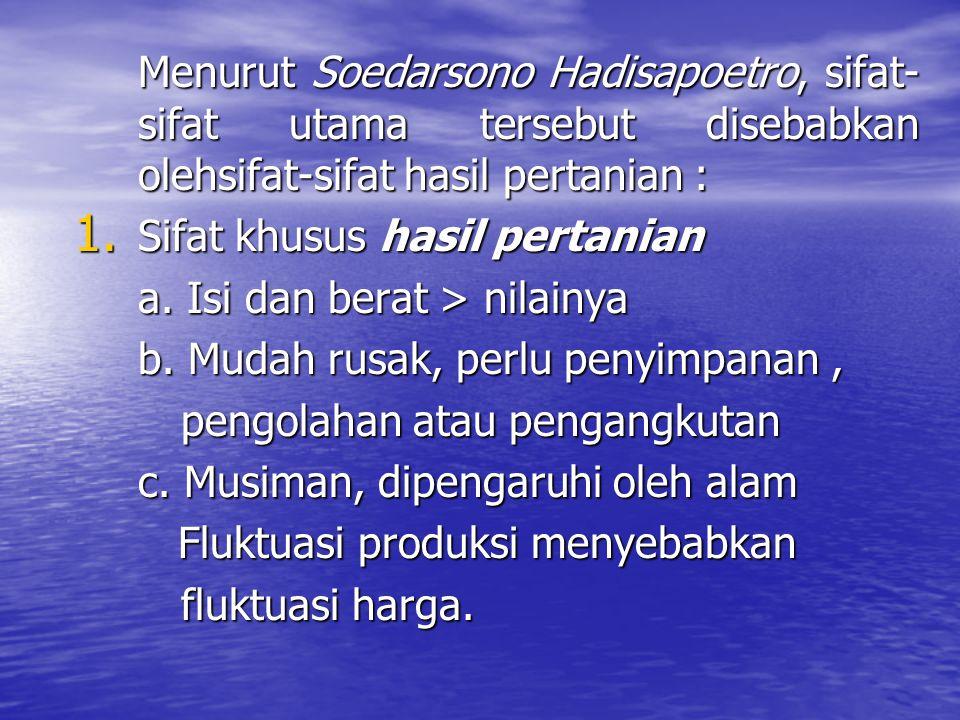 Menurut Soedarsono Hadisapoetro, sifat- sifat utama tersebut disebabkan olehsifat-sifat hasil pertanian : 1. Sifat khusus hasil pertanian a. Isi dan b
