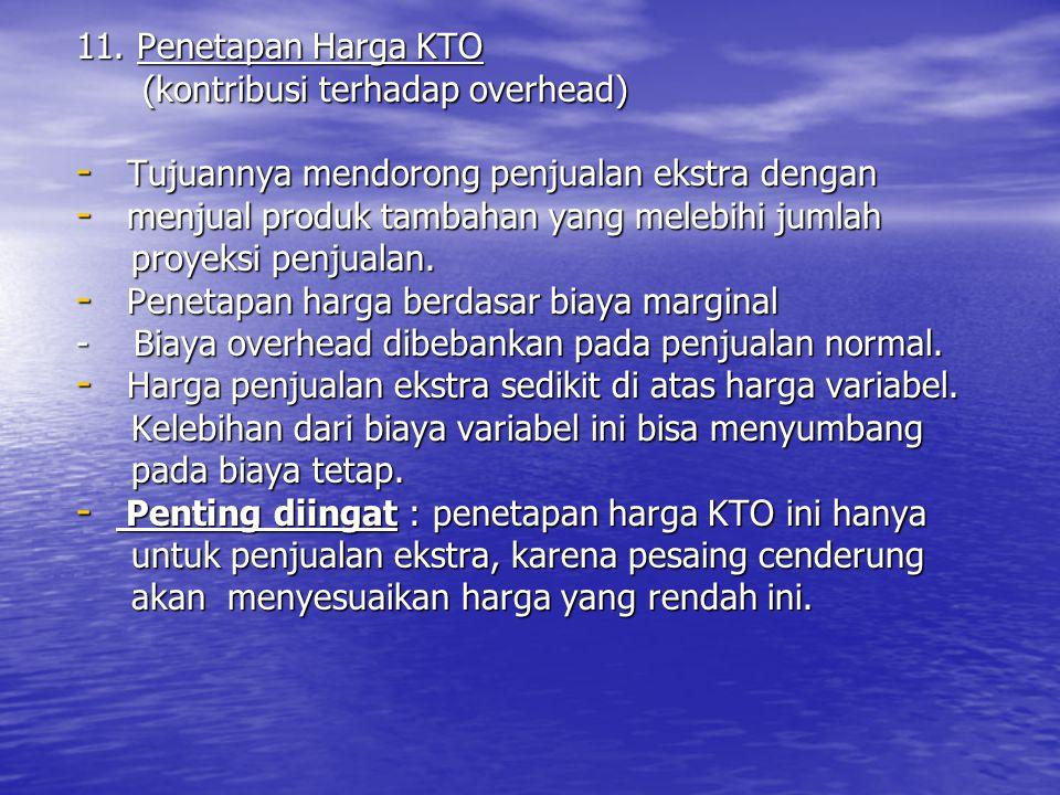 11. Penetapan Harga KTO (kontribusi terhadap overhead) (kontribusi terhadap overhead) - Tujuannya mendorong penjualan ekstra dengan - menjual produk t