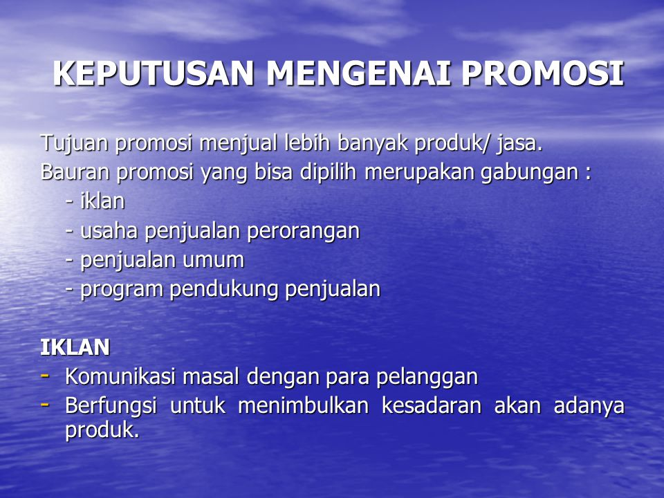 KEPUTUSAN MENGENAI PROMOSI Tujuan promosi menjual lebih banyak produk/ jasa. Bauran promosi yang bisa dipilih merupakan gabungan : - iklan - usaha pen