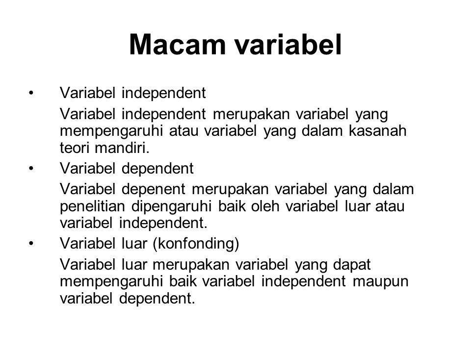 Macam variabel Variabel independent Variabel independent merupakan variabel yang mempengaruhi atau variabel yang dalam kasanah teori mandiri. Variabel
