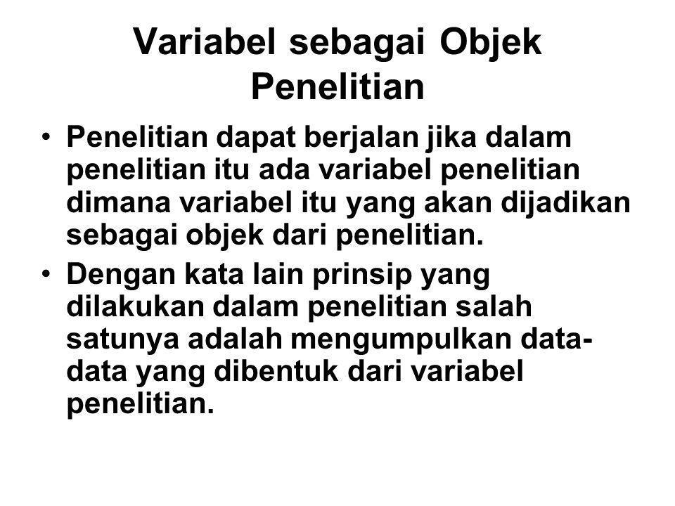 Variabel sebagai Objek Penelitian Penelitian dapat berjalan jika dalam penelitian itu ada variabel penelitian dimana variabel itu yang akan dijadikan sebagai objek dari penelitian.