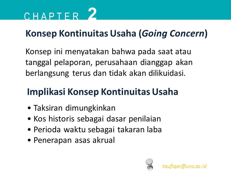 C H A P T E R 2 taufiqar@uns.ac.id Konsep Kontinuitas Usaha (Going Concern) Konsep ini menyatakan bahwa pada saat atau tanggal pelaporan, perusahaan d