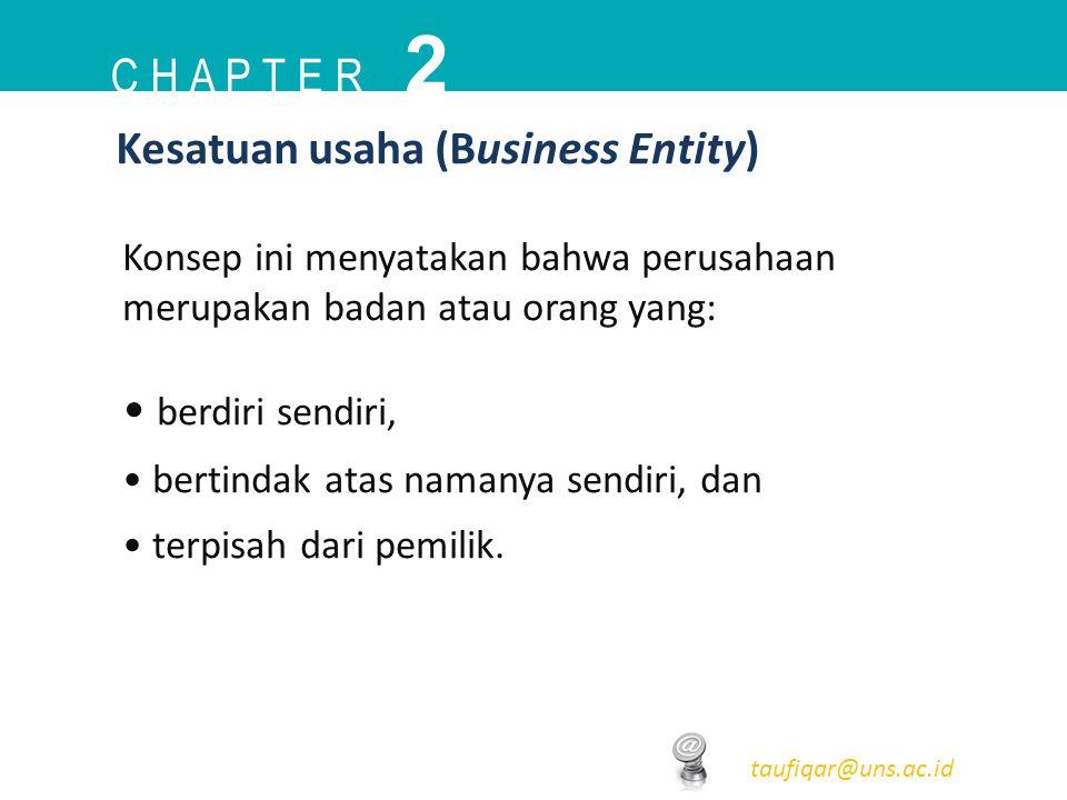 C H A P T E R 2 taufiqar@uns.ac.id Konsep ini menyatakan bahwa perusahaan merupakan badan atau orang yang: berdiri sendiri, bertindak atas namanya sen