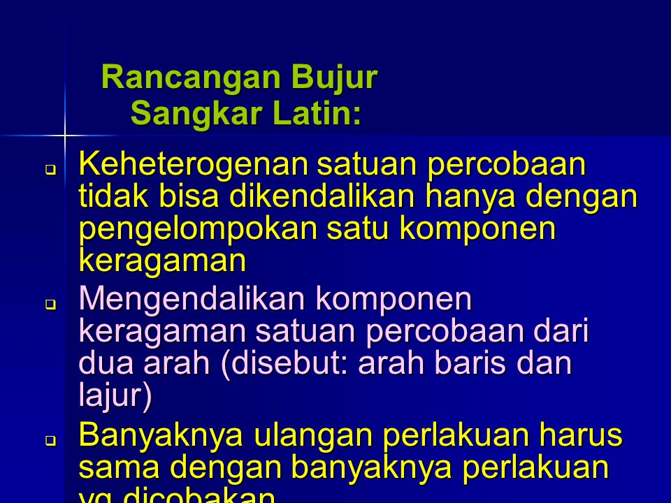 Rancangan Bujur Sangkar Latin: Rancangan Bujur Sangkar Latin:  Keheterogenan satuan percobaan tidak bisa dikendalikan hanya dengan pengelompokan satu