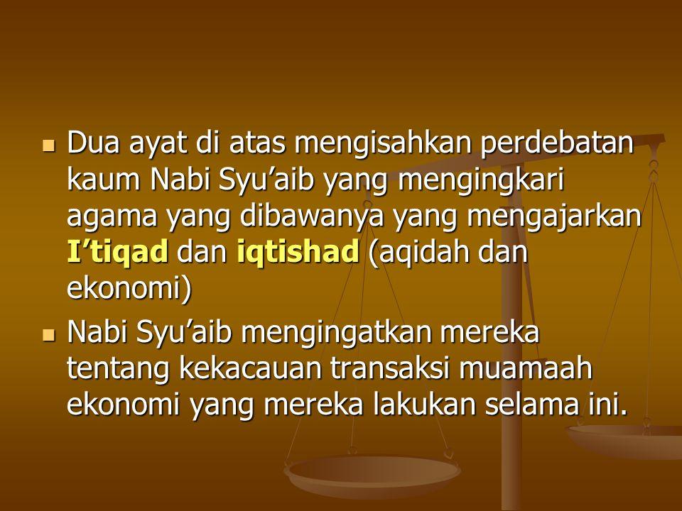 Dalam konteks ini Allah Berfirman : قَالُوا يَاشُعَيْبُ أَصَلَوَاتُكَ تَأْمُرُكَ أَن نَّتْرُكَ مَايَعْبُدُ ءَابَآؤُنَآ أَوْ أَن نَّفْعَلَ فِي أَمْوَال
