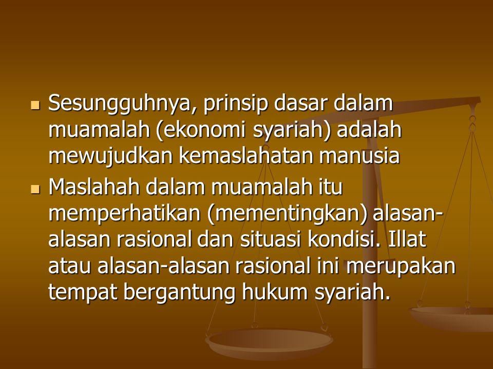 Maslahat sebagai prinsip Muamalah Muamalat adalah aturan syari'ah tentang hubungan sosial di antara manusia.Dalam konteks ini berkaiatan dengan ekonom