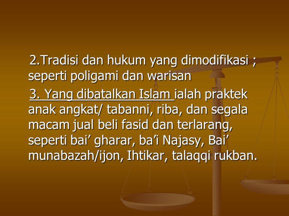 1.Praktek yang diakui dan dilanjutkan seperti wadi'ah, ijarah, jual-beli, syirkah, I'arah/'ariyah, rahn, syuf'ah merupakan tradisi yang telah berkemba