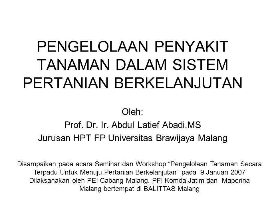 PENGELOLAAN PENYAKIT TANAMAN DALAM SISTEM PERTANIAN BERKELANJUTAN Oleh: Prof. Dr. Ir. Abdul Latief Abadi,MS Jurusan HPT FP Universitas Brawijaya Malan