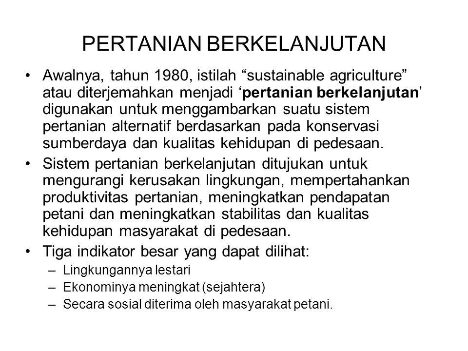 """PERTANIAN BERKELANJUTAN Awalnya, tahun 1980, istilah """"sustainable agriculture"""" atau diterjemahkan menjadi 'pertanian berkelanjutan' digunakan untuk me"""