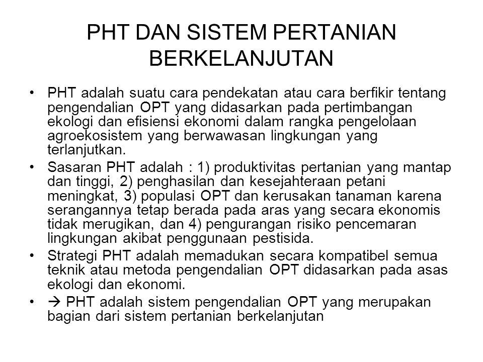 PHT adalah suatu cara pendekatan atau cara berfikir tentang pengendalian OPT yang didasarkan pada pertimbangan ekologi dan efisiensi ekonomi dalam ran