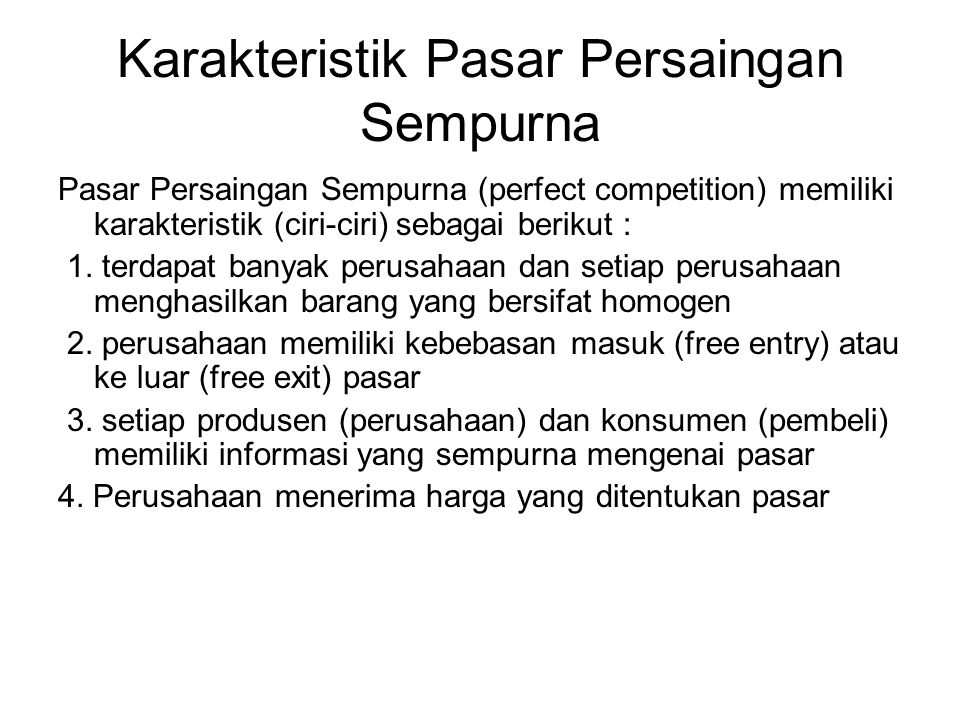 Karakteristik Pasar Persaingan Sempurna Pasar Persaingan Sempurna (perfect competition) memiliki karakteristik (ciri-ciri) sebagai berikut : 1.
