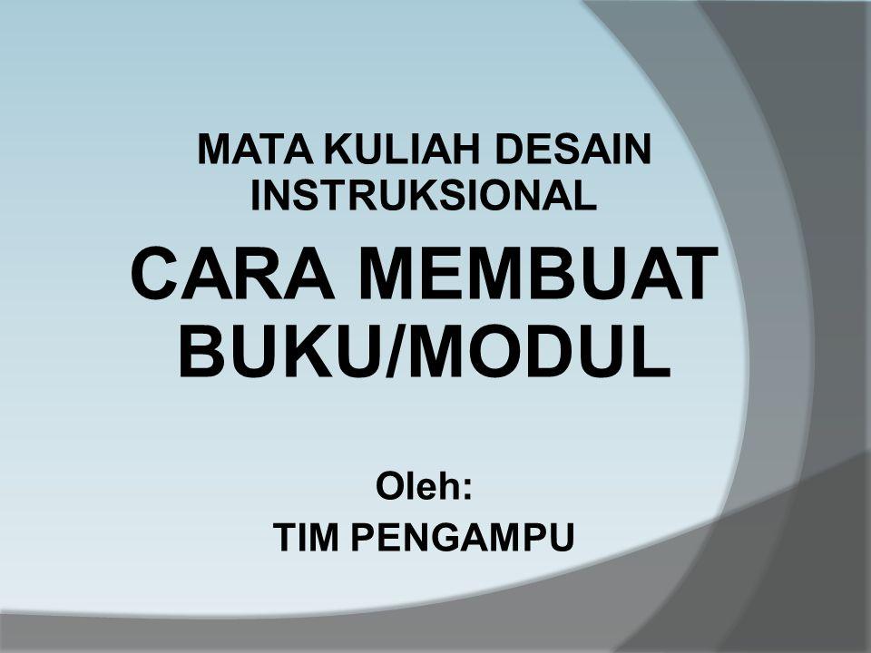 MATA KULIAH DESAIN INSTRUKSIONAL CARA MEMBUAT BUKU/MODUL Oleh: TIM PENGAMPU