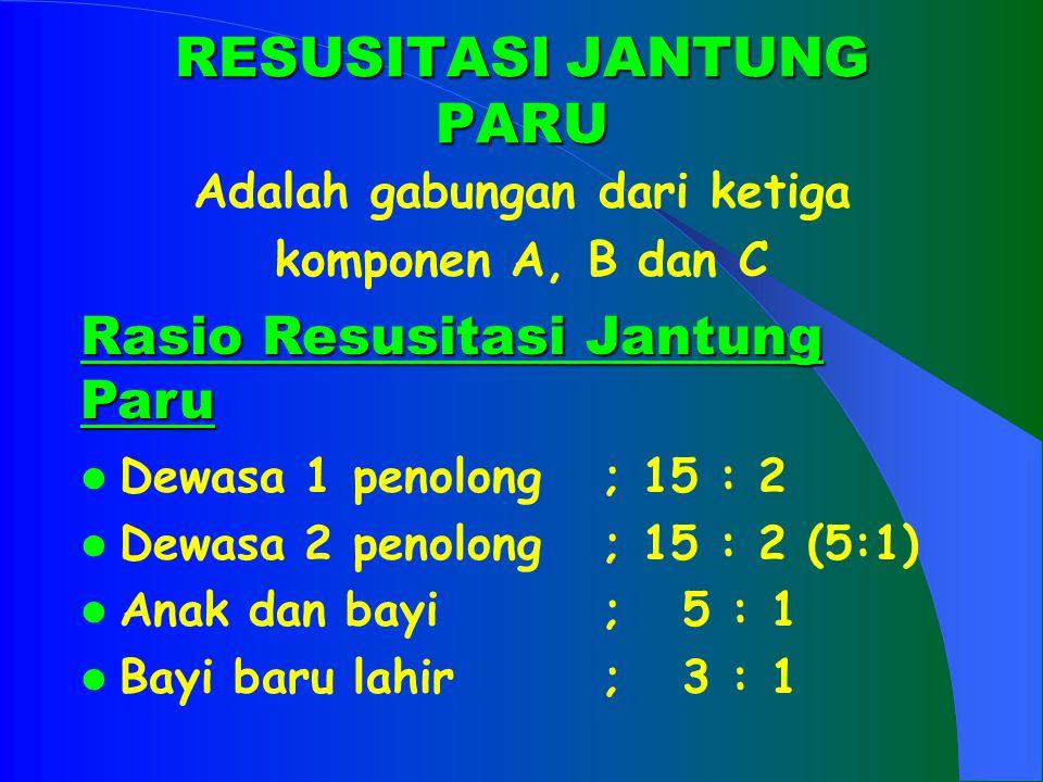 RESUSITASI JANTUNG PARU Adalah gabungan dari ketiga komponen A, B dan C Rasio Resusitasi Jantung Paru Dewasa 1 penolong; 15 : 2 Dewasa 2 penolong; 15