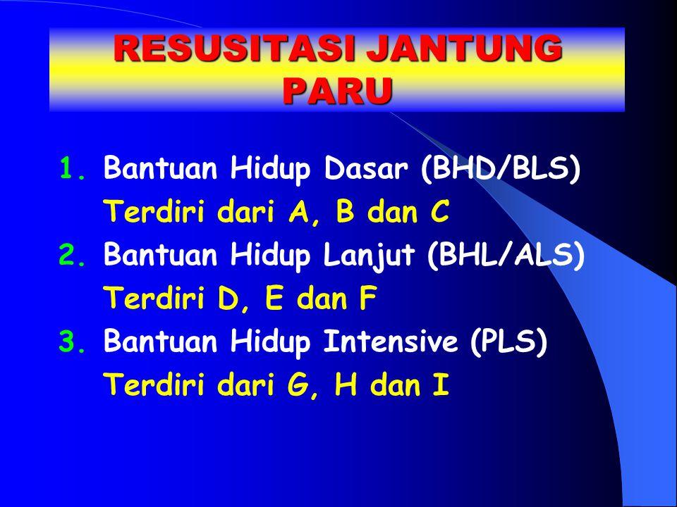 RESUSITASI JANTUNG PARU 1. Bantuan Hidup Dasar (BHD/BLS) Terdiri dari A, B dan C 2. Bantuan Hidup Lanjut (BHL/ALS) Terdiri D, E dan F 3. Bantuan Hidup