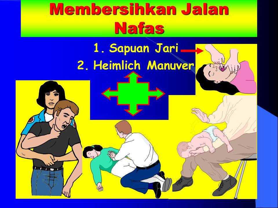 Membersihkan Jalan Nafas 1.Sapuan Jari 2.Heimlich Manuver