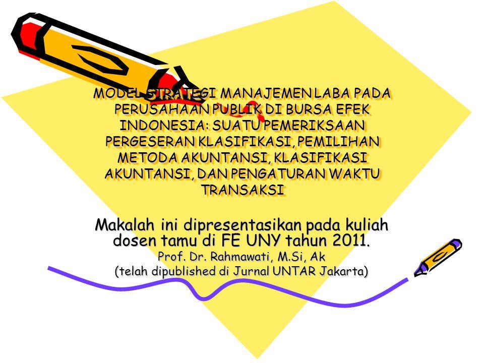 MODEL STRATEGI MANAJEMEN LABA PADA PERUSAHAAN PUBLIK DI BURSA EFEK INDONESIA: SUATU PEMERIKSAAN PERGESERAN KLASIFIKASI, PEMILIHAN METODA AKUNTANSI, KL