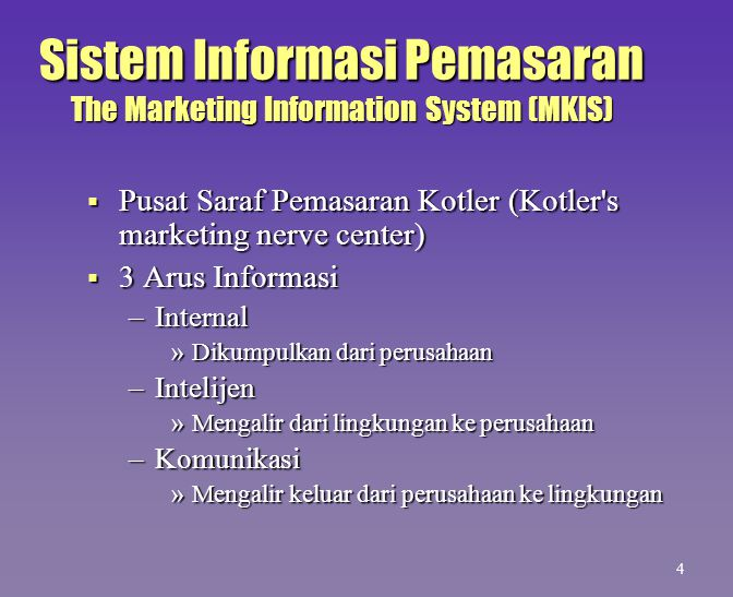 Sistem Informasi Pemasaran The Marketing Information System (MKIS)  Pusat Saraf Pemasaran Kotler (Kotler's marketing nerve center)  3 Arus Informasi