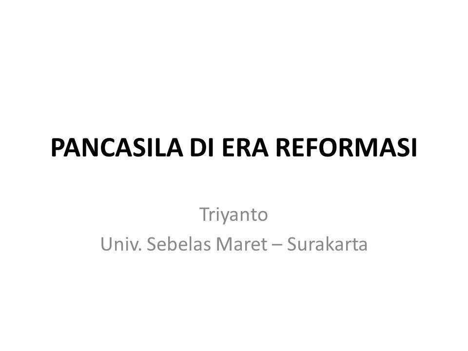 PANCASILA DI ERA REFORMASI Triyanto Univ. Sebelas Maret – Surakarta